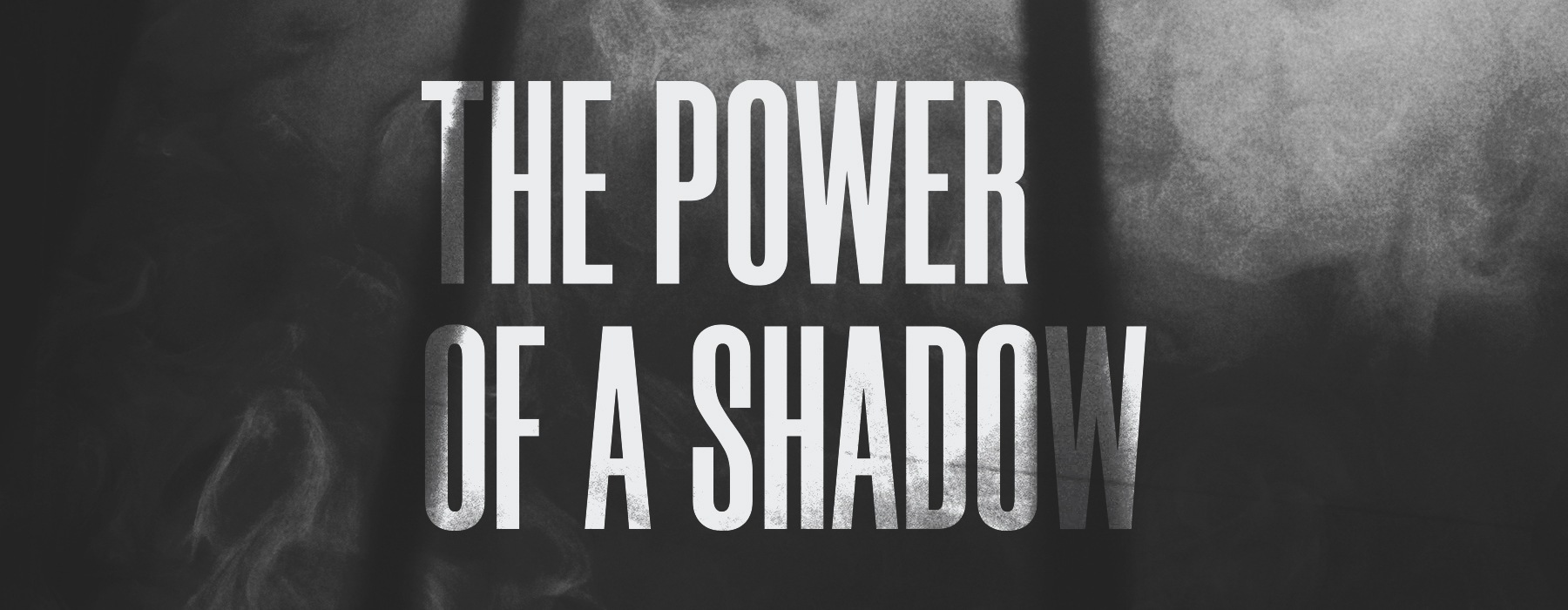The Power of a Shadow